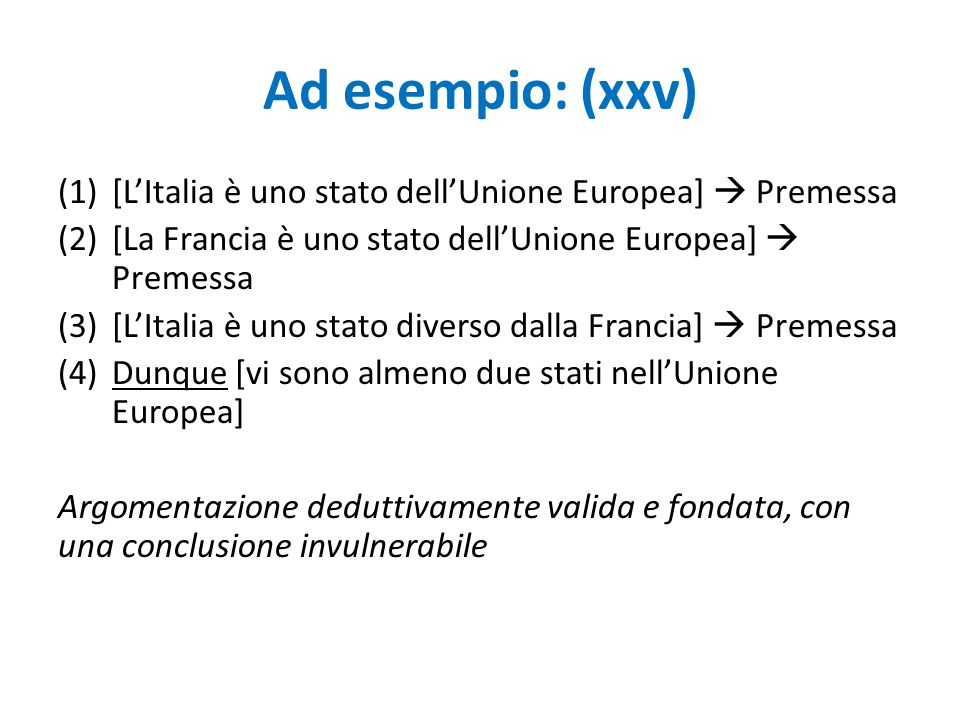Ad esempio: (xxv) [L'Italia è uno stato dell'Unione Europea]  Premessa. [La Francia è uno stato dell'Unione Europea]  Premessa.